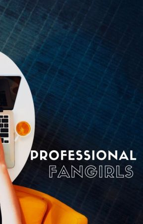 Professional Fangirls by Fangirlishness