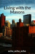 Living with the Masons by echo_echo_echo