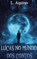Lucas no Mundo dos Contos by Lucas_Roaqui