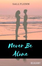 Never Be Alone | Beauany  by sallylenn