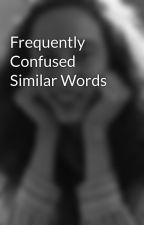 Frequently Confused Similar Words by JanetRuthHeller