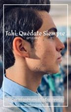 Tahi; Quédate Siempre  by mailoxjoaco