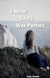 I Never Said I was Perfect by Kaede_Elizabeth