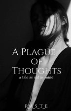 A Plague Of Thoughts by P_A_S_T_E