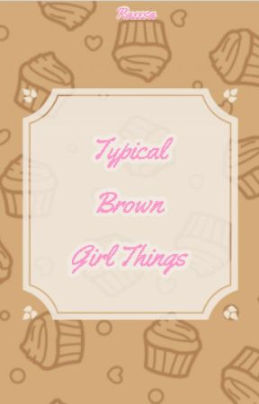Typical Brown Girl Things by RMR_2002