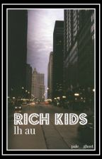 Rich Kids •lh au• by rejvcted