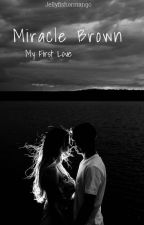 Miracle Brown: My First Love by jellyfishormango