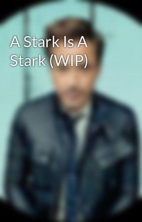 A Stark Is A Stark (WIP) by RoyalRosebud