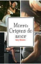 Morro: Origens do Amor by NatyO016