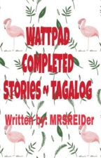 Wattpad COMPLETED Stories~ Tagalog by kremecake