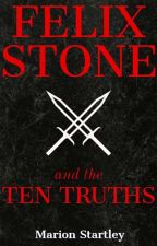 Felix Stone and the Ten Truths by marionstartley