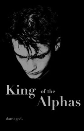 King of the Alphas  by damaged-