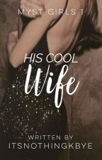 His Cool Wife (Myst Girls Series #1) by ItsNothingKBye