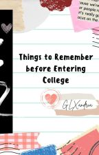 Things to Remember Before Entering College (Continually Updated) by GLXandria