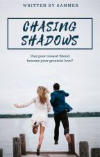 Chasing Shadows by WrittenBySammer