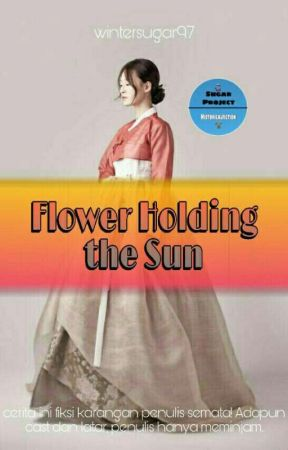 🌹The Battle : Flowers Holding The Sun🌹 ||Joseon Fiction 民惠智|| by AnisaDk97