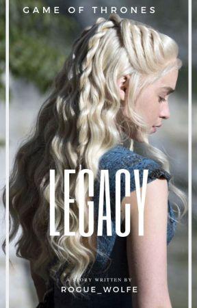 Legacy || Daenerys Targaryen by Rogue_Wolfe