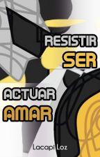 Resistir, ser, actuar, amar by LacapiLoz
