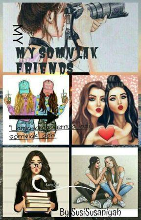 My Somvlak Friends (HIATUS) by SusiSusaniyah