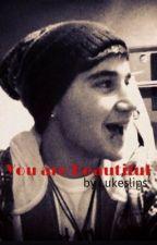 You are Beautiful -Luke Brooks Love Story (On Hold) by lukeslips