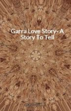 Garra Love Story- A Story To Tell by posien11