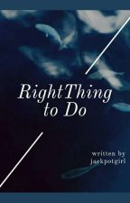 Right thing to do by Jackpotgirl