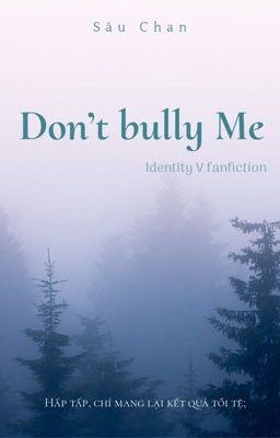 Đọc truyện [IdV] Don't Bully Me.