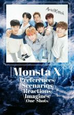 || Monsta X ||  •Preferences/Reactions/Scenarios•  •Imagines• •One-Shots• by ArielKitteh