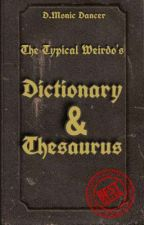 The Typical Weirdo's Dictionary and Thesaurus by Demonic_Dancer
