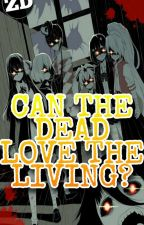 """CAN THE DEAD LOVE THE LIVING?"" [DISCONTINUED]  by ZLANDERSAGA"