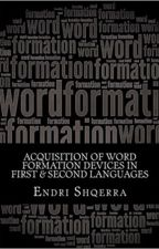 Acquisition of Word Formation Devices in L1 & L2 by endrishqerra