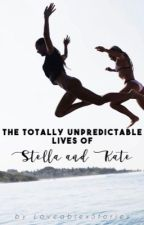 The Totally Unpredictable Lives of Stella and Kate by LoveablexStories