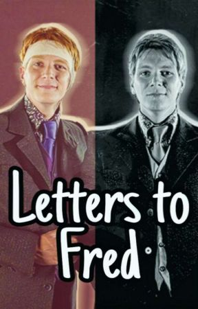 Letters to Fred by super_awkward_girl