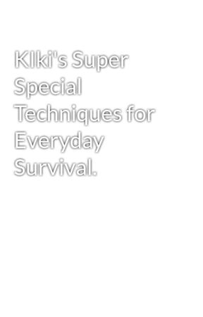 KIki's Super Special Techniques for Everyday Survival. by Kikis_Alt_Korner