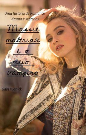 Massie maltriax e o Meio-Vampiro by Gabi_Rudnick