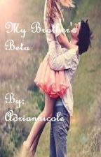 My Brother's Beta (REDONE) by adriannicole