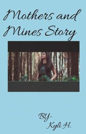 Mothers and Mines Story - What Happened To Mom   ? - Wattpad