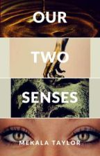 Our Two Senses by MekalaTaylor