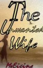 The Unwanted Wife by MsEicine