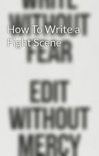 How To Write a Fight Scene by GraceKnight5