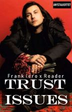 Trust Issues | Frank Iero x Reader by AnyStalker707