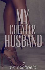 My Cheater Husband [On-going] by BinibiningInfinity