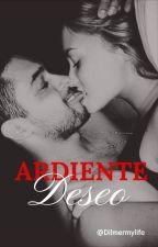 Ardiente Deseo (18+) by Dilmermylife