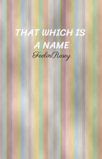 That Which is a Name by FeelinRosey