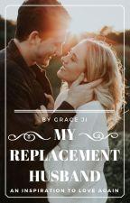My Replacement Husband by GraceJii
