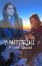 Santorini : A Love Untold by WishYouWereGaye