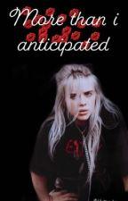 Billie Eilish ; More than I anticipated  by SammAshley21