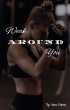 Weak around you by AnnaFlames
