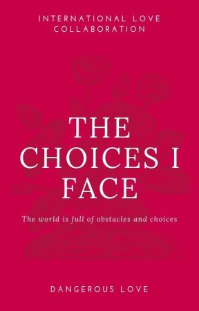 The Choices I face - Contest by dangerouslove