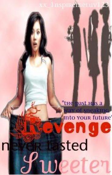 Revenge Never Tasted Sweeter